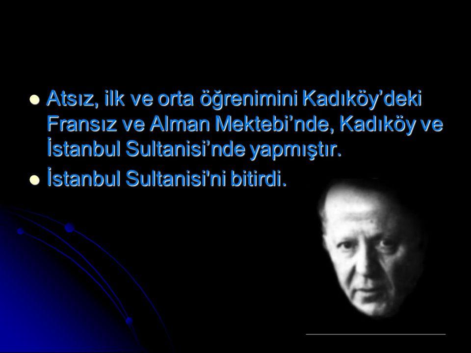 Atsız, ilk ve orta öğrenimini Kadıköy'deki Fransız ve Alman Mektebi'nde, Kadıköy ve İstanbul Sultanisi'nde yapmıştır. Atsız, ilk ve orta öğrenimini Ka