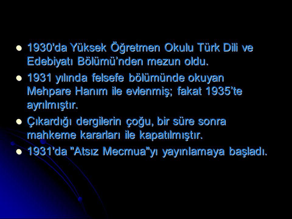 1930'da Yüksek Öğretmen Okulu Türk Dili ve Edebiyatı Bölümü'nden mezun oldu. 1930'da Yüksek Öğretmen Okulu Türk Dili ve Edebiyatı Bölümü'nden mezun ol