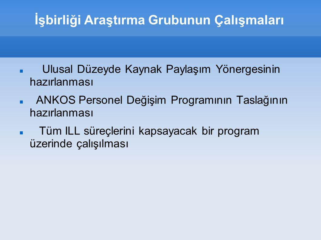 İşbirliği Araştırma Grubunun Çalışmaları Ulusal Düzeyde Kaynak Paylaşım Yönergesinin hazırlanması ANKOS Personel Değişim Programının Taslağının hazırl