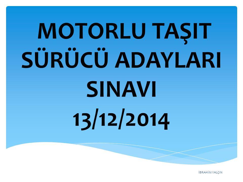 İBRAHİM YALÇIN MOTORLU TAŞIT SÜRÜCÜ ADAYLARI SINAVI 13/12/2014