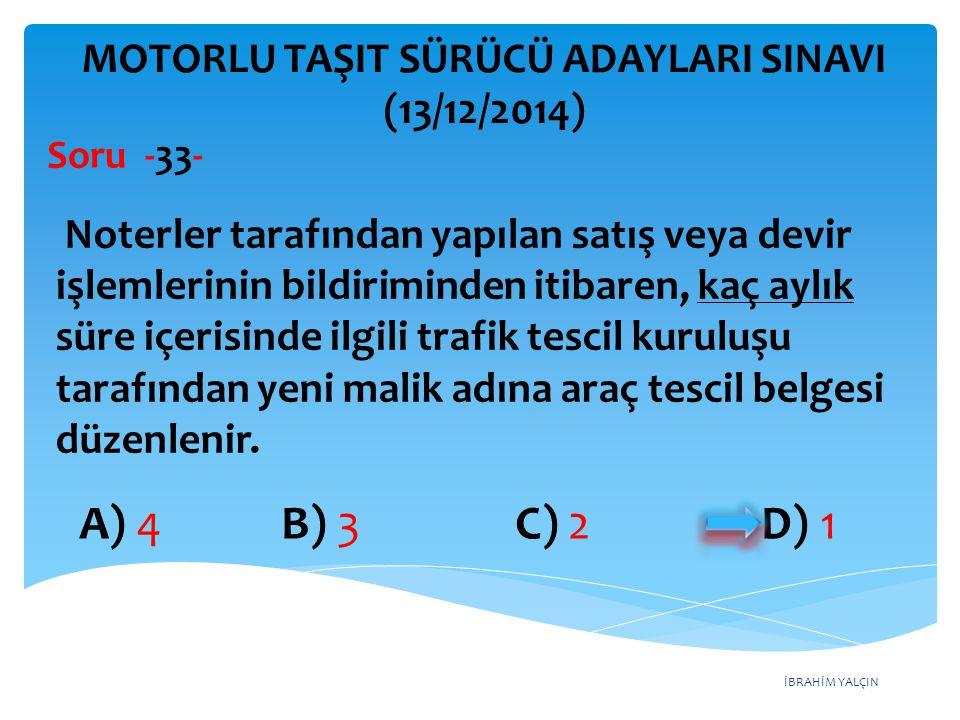 İBRAHİM YALÇIN A) 4 B) 3 C) 2 D) 1 MOTORLU TAŞIT SÜRÜCÜ ADAYLARI SINAVI (13/12/2014) Noterler tarafından yapılan satış veya devir işlemlerinin bildiri