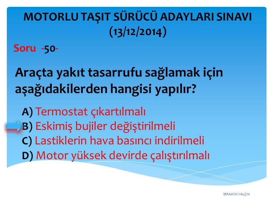 İBRAHİM YALÇIN A) Termostat çıkartılmalı B) Eskimiş bujiler değiştirilmeli C) Lastiklerin hava basıncı indirilmeli D) Motor yüksek devirde çalıştırılm