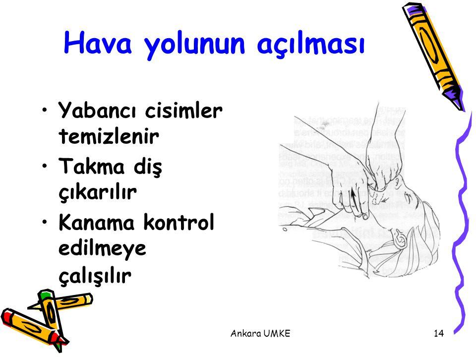 Ankara UMKE14 Hava yolunun açılması Yabancı cisimler temizlenir Takma diş çıkarılır Kanama kontrol edilmeye çalışılır
