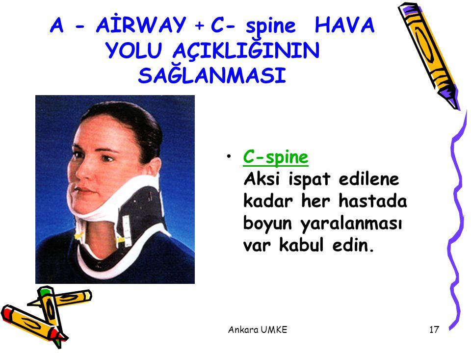 Ankara UMKE17 A - AİRWAY + C- spine HAVA YOLU AÇIKLIĞININ SAĞLANMASI C-spine Aksi ispat edilene kadar her hastada boyun yaralanması var kabul edin.C-s