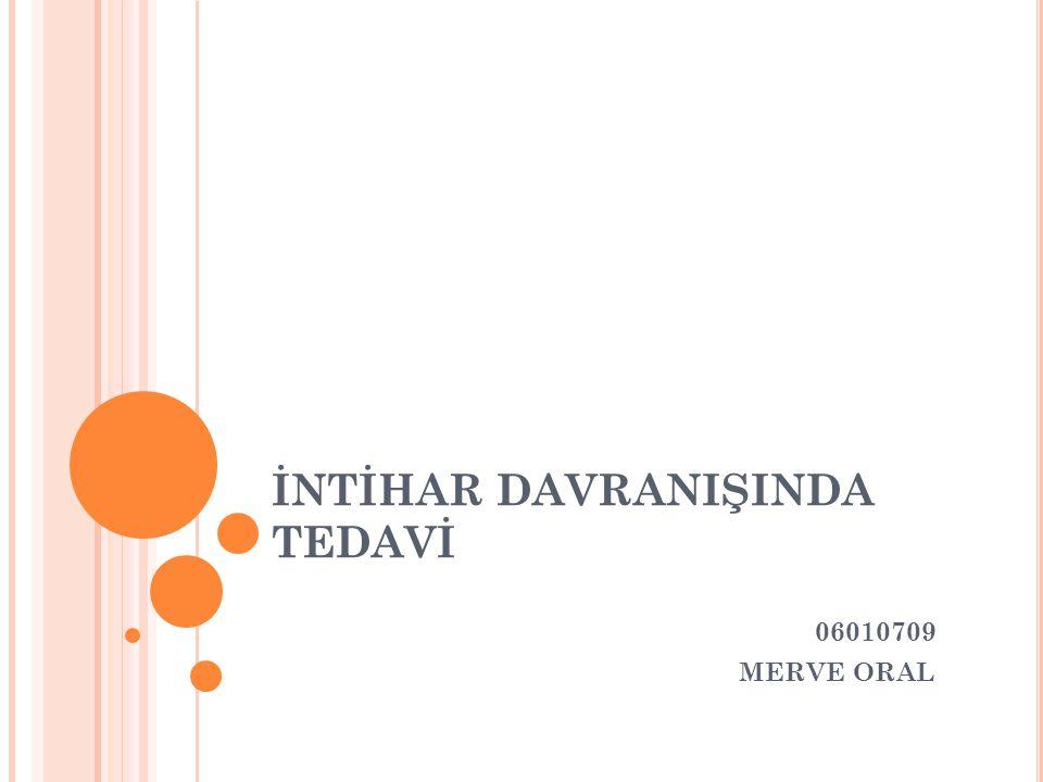 İNTİHAR DAVRANIŞINDA TEDAVİ 06010709 MERVE ORAL