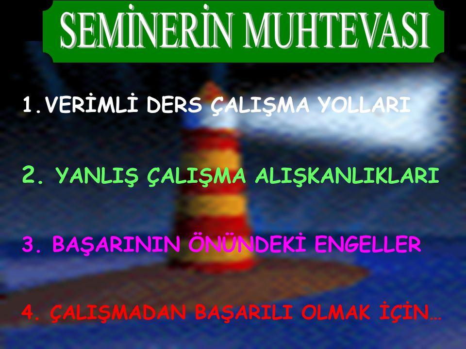 1.VERİMLİ DERS ÇALIŞMA YOLLARI 2.YANLIŞ ÇALIŞMA ALIŞKANLIKLARI 3.
