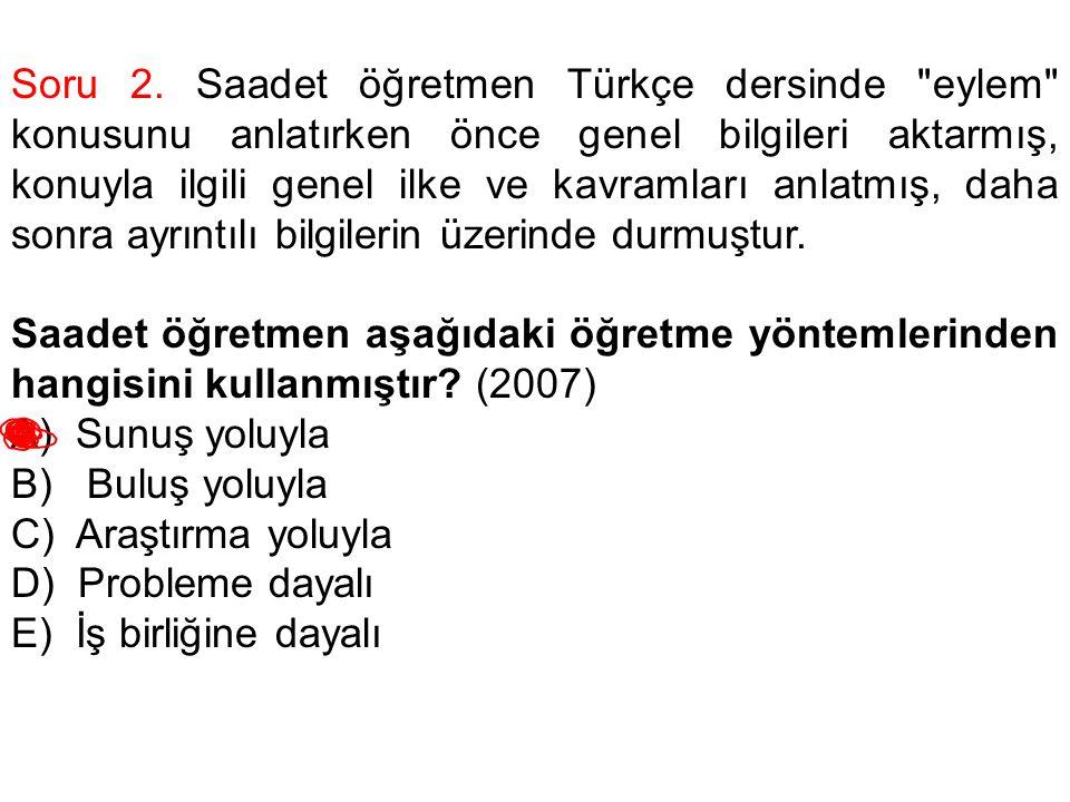 Soru 2. Saadet öğretmen Türkçe dersinde