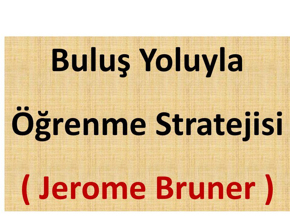 Buluş Yoluyla Öğrenme Stratejisi ( Jerome Bruner )