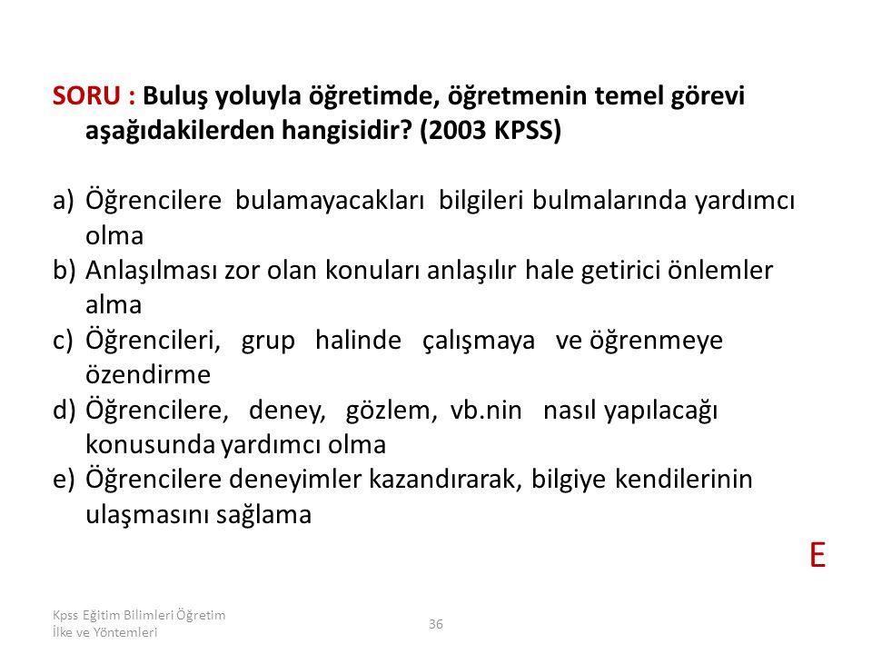 Kpss Eğitim Bilimleri Öğretim İlke ve Yöntemleri 36 SORU : Buluş yoluyla öğretimde, öğretmenin temel görevi aşağıdakilerden hangisidir? (2003 KPSS) a)