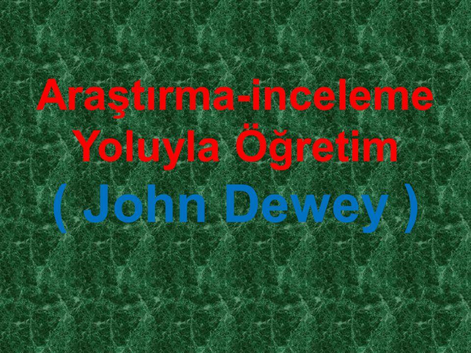 Araştırma-inceleme Yoluyla Öğretim ( John Dewey )
