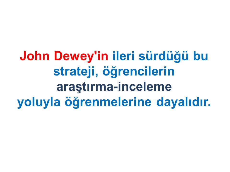 John Dewey'in ileri sürdüğü bu strateji, öğrencilerin araştırma-inceleme yoluyla öğrenmelerine dayalıdır.