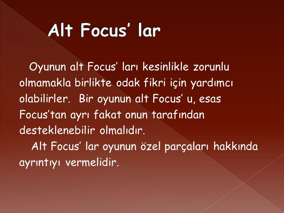 Oyunun alt Focus' ları kesinlikle zorunlu olmamakla birlikte odak fikri için yardımcı olabilirler.