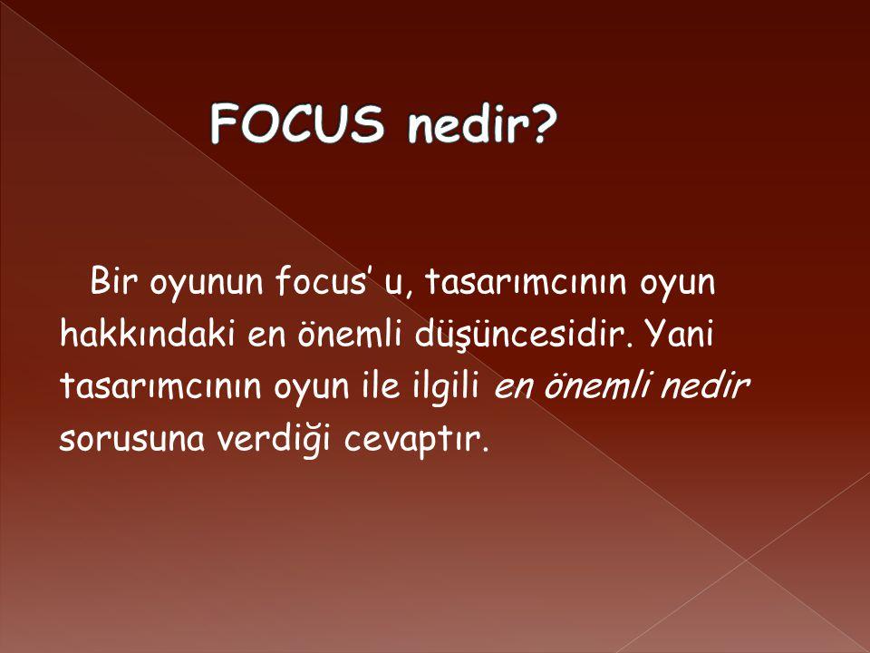 Bir oyunun focus' u, tasarımcının oyun hakkındaki en önemli düşüncesidir.