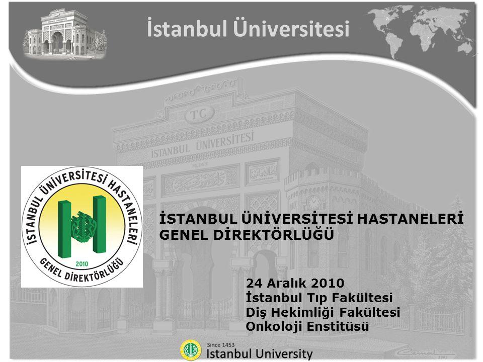 İSTANBUL ÜNİVERSİTESİ HASTANELERİ GENEL DİREKTÖRLÜĞÜ 24 Aralık 2010 İstanbul Tıp Fakültesi Diş Hekimliği Fakültesi Onkoloji Enstitüsü İstanbul Üniversitesi