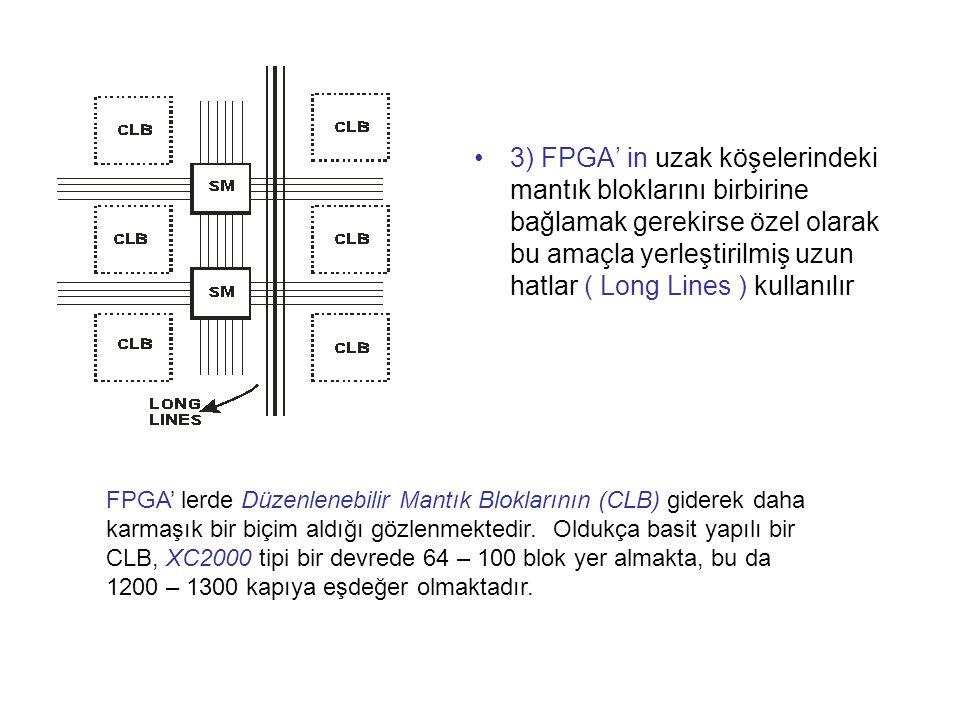 3) FPGA' in uzak köşelerindeki mantık bloklarını birbirine bağlamak gerekirse özel olarak bu amaçla yerleştirilmiş uzun hatlar ( Long Lines ) kullanıl
