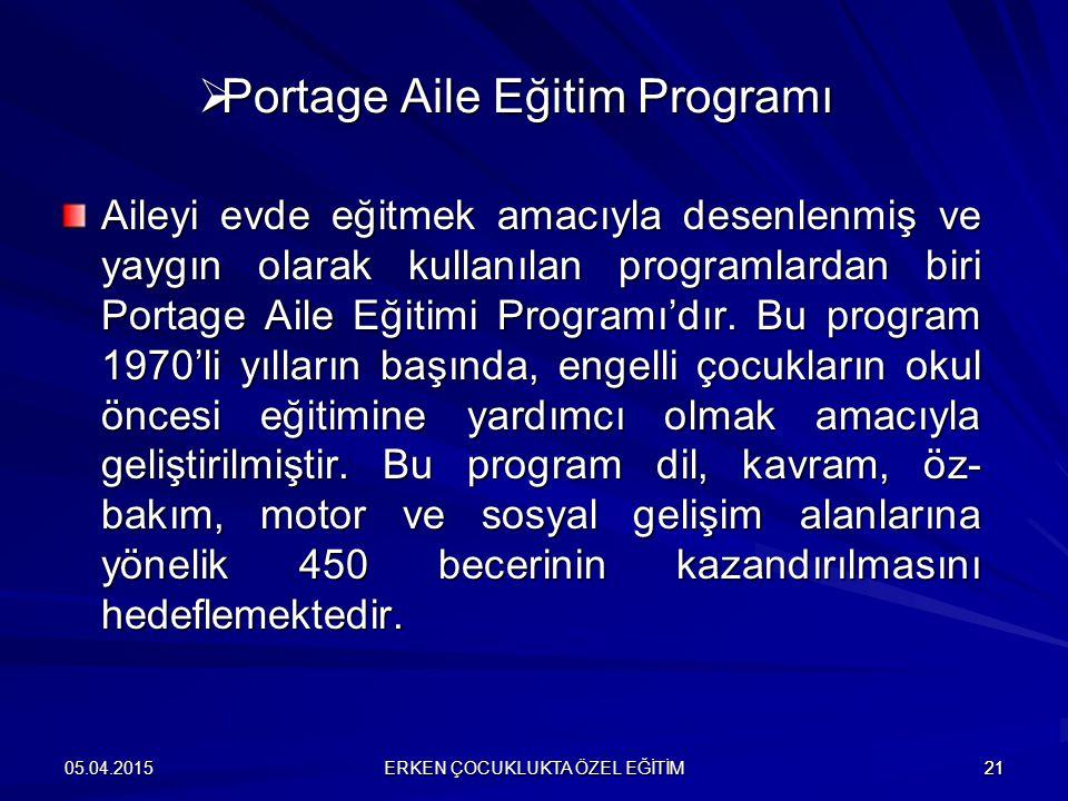ERKEN ÇOCUKLUKTA ÖZEL EĞİTİM 2105.04.201521  Portage Aile Eğitim Programı Aileyi evde eğitmek amacıyla desenlenmiş ve yaygın olarak kullanılan progra