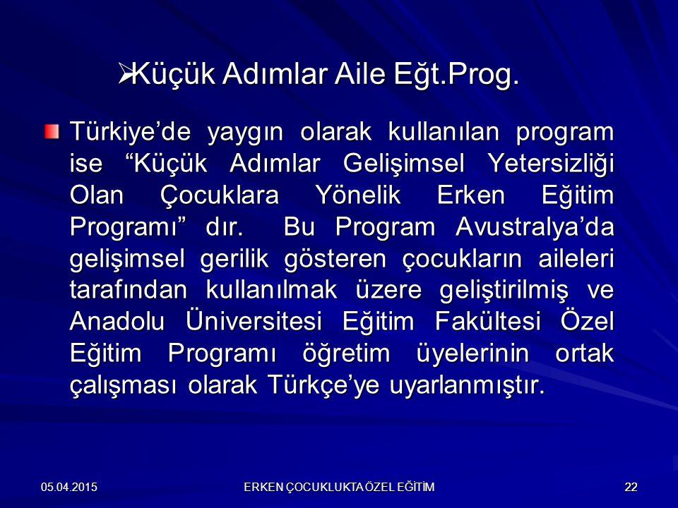 """ERKEN ÇOCUKLUKTA ÖZEL EĞİTİM 2205.04.201522  Küçük Adımlar Aile Eğt.Prog. Türkiye'de yaygın olarak kullanılan program ise """"Küçük Adımlar Gelişimsel Y"""