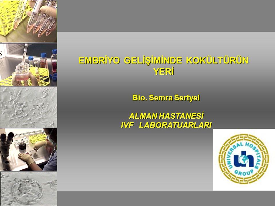 Bio. Semra Sertyel ALMAN HASTANESİ IVF LABORATUARLARI EMBRİYO GELİŞİMİNDE KOKÜLTÜRÜN YERİ