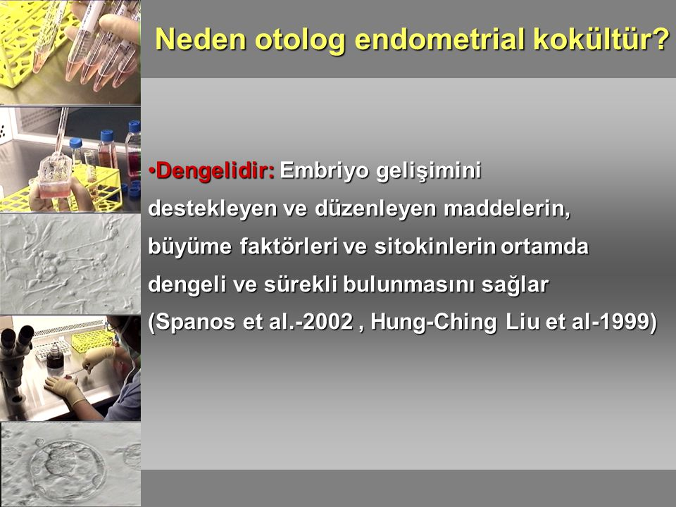 Dengelidir: Embriyo gelişiminiDengelidir: Embriyo gelişimini destekleyen ve düzenleyen maddelerin, büyüme faktörleri ve sitokinlerin ortamda dengeli ve sürekli bulunmasını sağlar (Spanos et al.-2002, Hung-Ching Liu et al-1999)