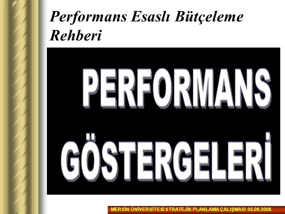 Performans Esaslı Bütçeleme Rehberi MERSİN ÜNİVERSİTESİ STRATEJİK PLANLAMA ÇALIŞMASI 05.09.2006