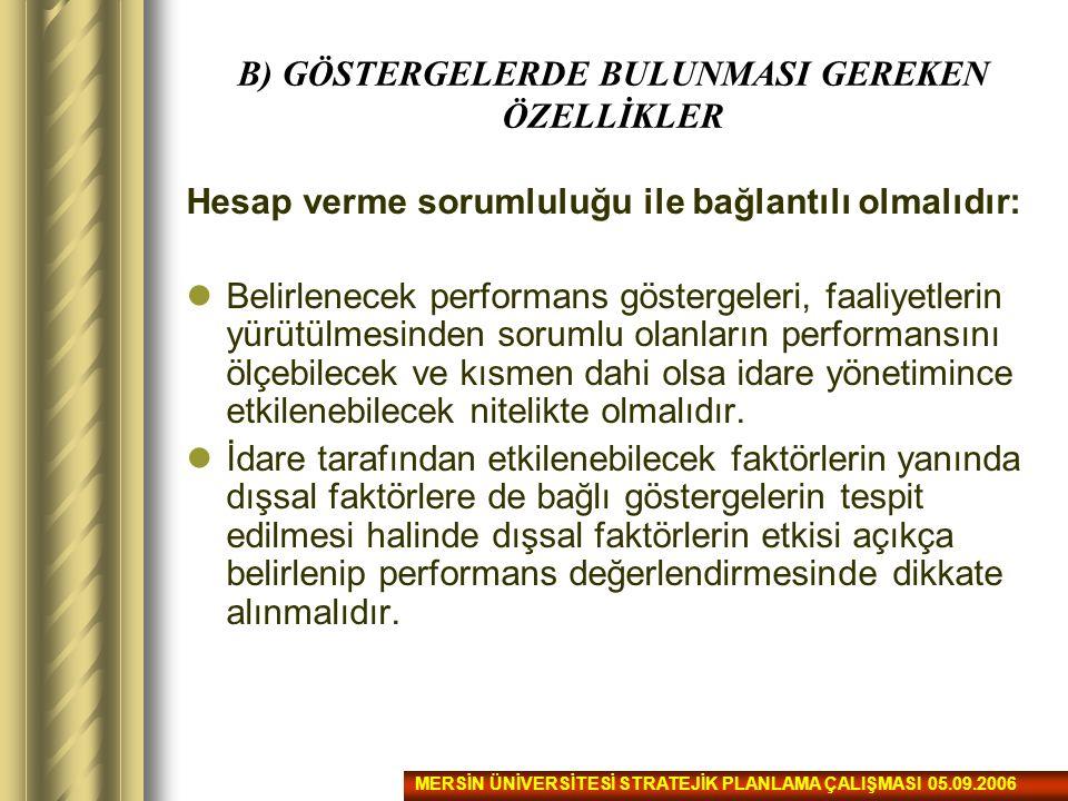B) GÖSTERGELERDE BULUNMASI GEREKEN ÖZELLİKLER Hesap verme sorumluluğu ile bağlantılı olmalıdır: Belirlenecek performans göstergeleri, faaliyetlerin yü