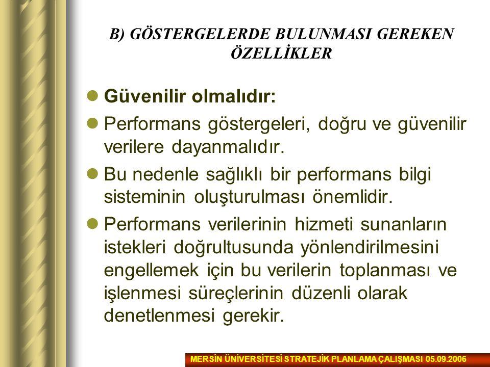 B) GÖSTERGELERDE BULUNMASI GEREKEN ÖZELLİKLER Güvenilir olmalıdır: Performans göstergeleri, doğru ve güvenilir verilere dayanmalıdır. Bu nedenle sağlı