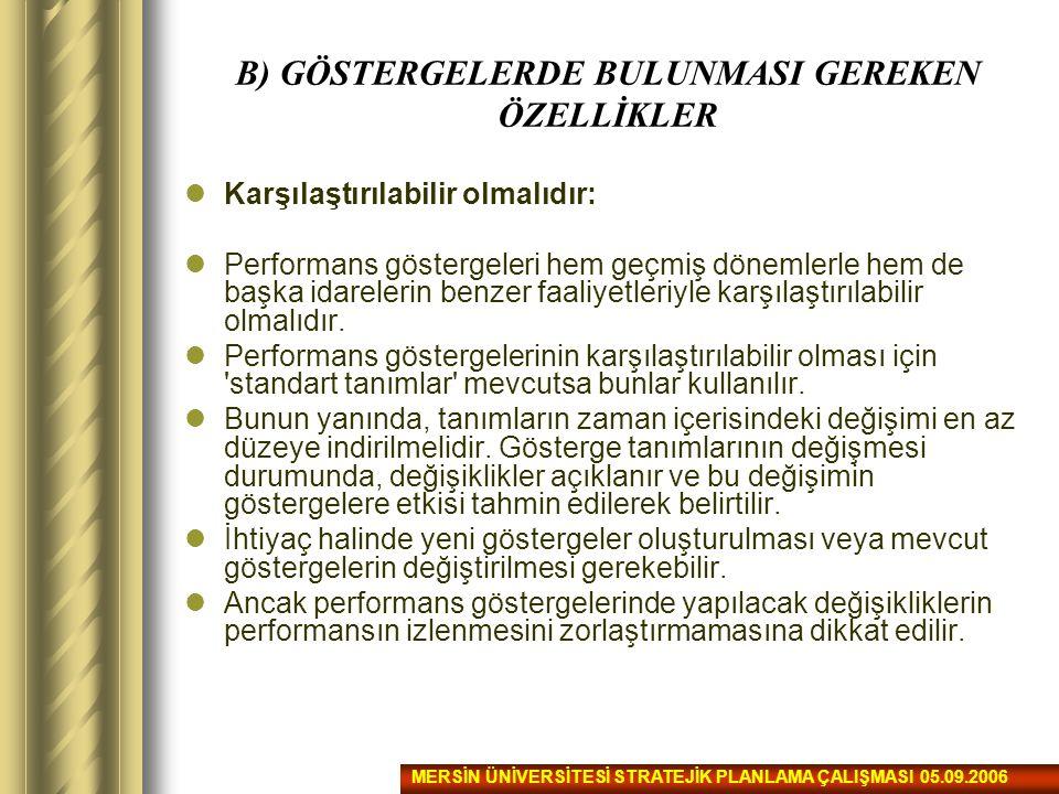 B) GÖSTERGELERDE BULUNMASI GEREKEN ÖZELLİKLER Karşılaştırılabilir olmalıdır: Performans göstergeleri hem geçmiş dönemlerle hem de başka idarelerin ben