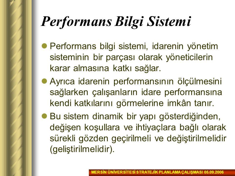 Performans Bilgi Sistemi Performans bilgi sistemi, idarenin yönetim sisteminin bir parçası olarak yöneticilerin karar almasına katkı sağlar. Ayrıca id