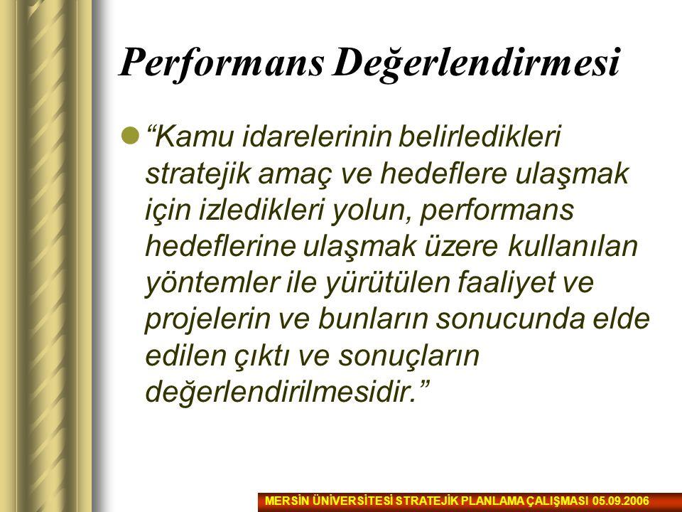 """Performans Değerlendirmesi """"Kamu idarelerinin belirledikleri stratejik amaç ve hedeflere ulaşmak için izledikleri yolun, performans hedeflerine ulaşma"""