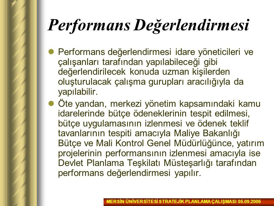 Performans Değerlendirmesi Performans değerlendirmesi idare yöneticileri ve çalışanları tarafından yapılabileceği gibi değerlendirilecek konuda uzman