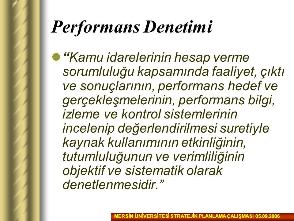 """Performans Denetimi """"Kamu idarelerinin hesap verme sorumluluğu kapsamında faaliyet, çıktı ve sonuçlarının, performans hedef ve gerçekleşmelerinin, per"""