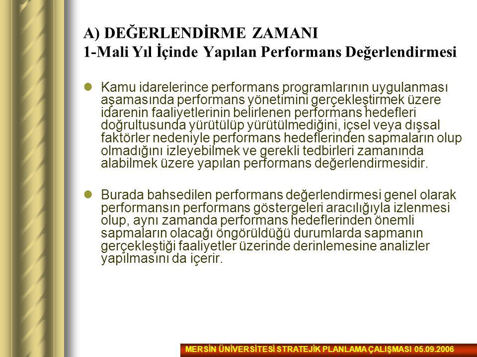 A) DEĞERLENDİRME ZAMANI 1-Mali Yıl İçinde Yapılan Performans Değerlendirmesi Kamu idarelerince performans programlarının uygulanması aşamasında perfor