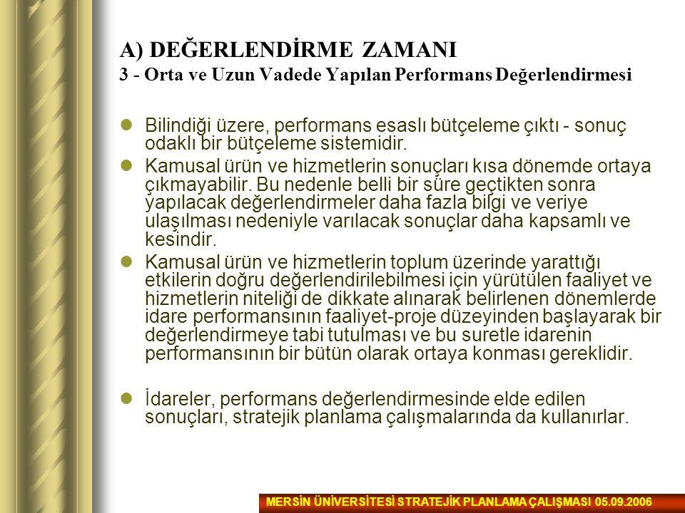 A) DEĞERLENDİRME ZAMANI 3 - Orta ve Uzun Vadede Yapılan Performans Değerlendirmesi Bilindiği üzere, performans esaslı bütçeleme çıktı - sonuç odaklı b