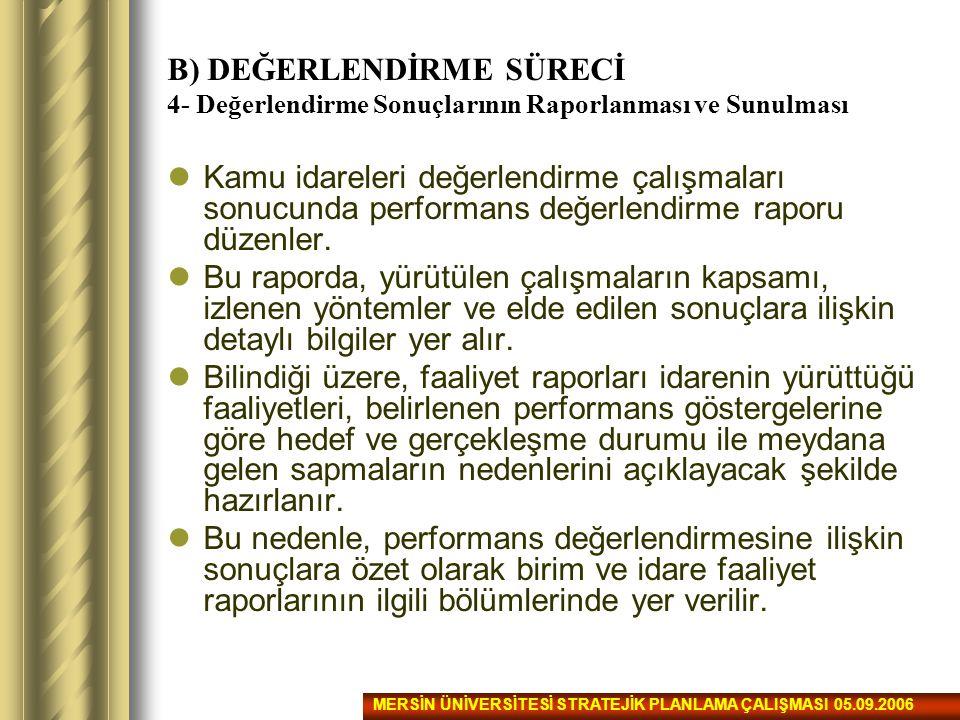 B) DEĞERLENDİRME SÜRECİ 4- Değerlendirme Sonuçlarının Raporlanması ve Sunulması Kamu idareleri değerlendirme çalışmaları sonucunda performans değerlen