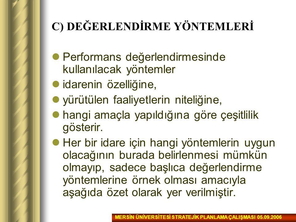 C) DEĞERLENDİRME YÖNTEMLERİ Performans değerlendirmesinde kullanılacak yöntemler idarenin özelliğine, yürütülen faaliyetlerin niteliğine, hangi amaçla