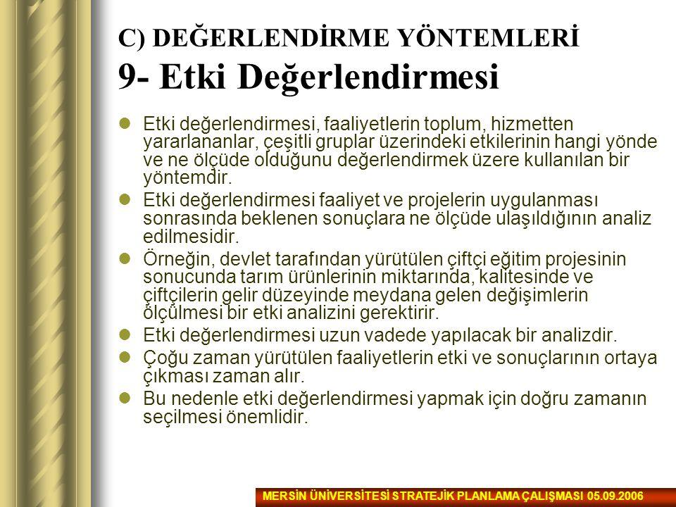 C) DEĞERLENDİRME YÖNTEMLERİ 9- Etki Değerlendirmesi Etki değerlendirmesi, faaliyetlerin toplum, hizmetten yararlananlar, çeşitli gruplar üzerindeki et