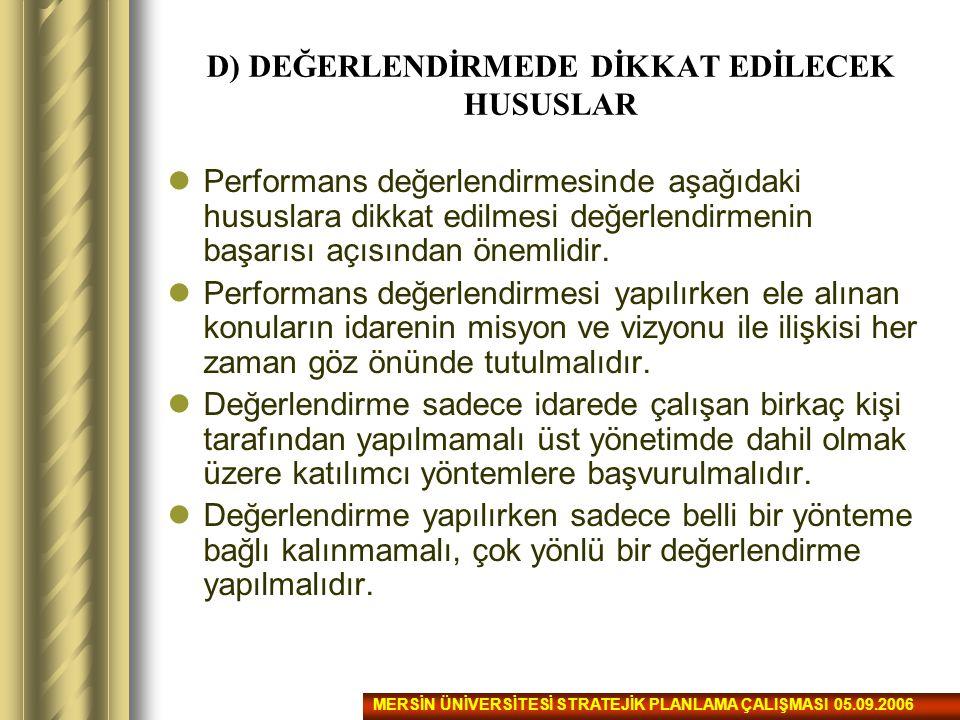 D) DEĞERLENDİRMEDE DİKKAT EDİLECEK HUSUSLAR Performans değerlendirmesinde aşağıdaki hususlara dikkat edilmesi değerlendirmenin başarısı açısından önem