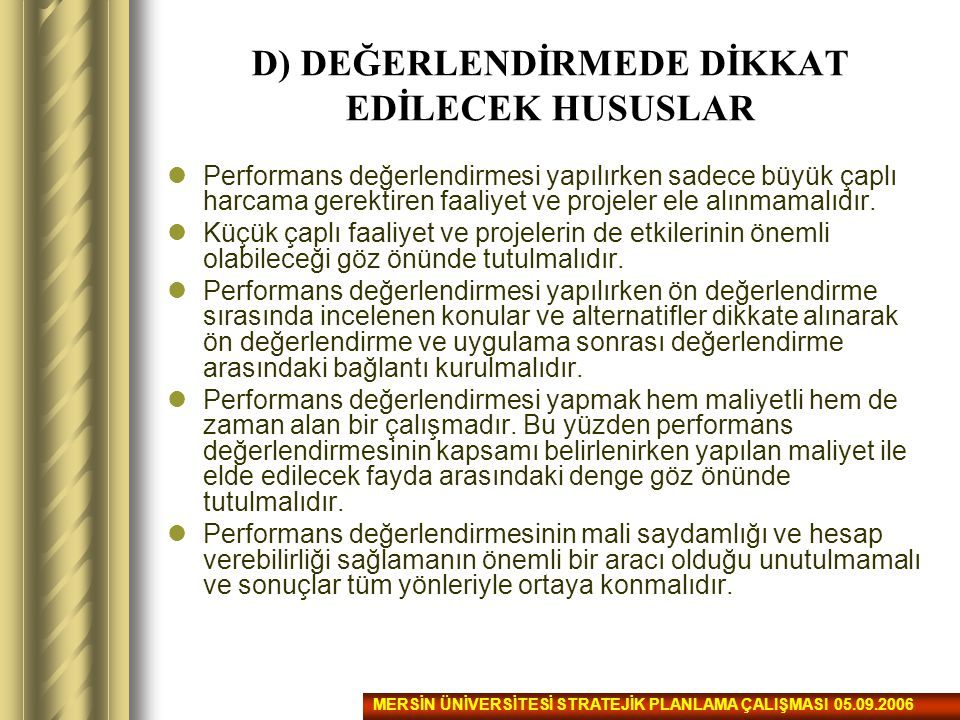 D) DEĞERLENDİRMEDE DİKKAT EDİLECEK HUSUSLAR Performans değerlendirmesi yapılırken sadece büyük çaplı harcama gerektiren faaliyet ve projeler ele alınm