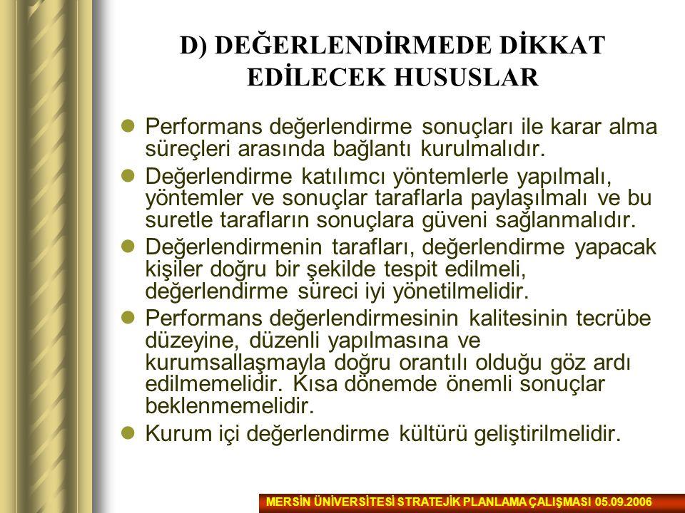 D) DEĞERLENDİRMEDE DİKKAT EDİLECEK HUSUSLAR Performans değerlendirme sonuçları ile karar alma süreçleri arasında bağlantı kurulmalıdır. Değerlendirme