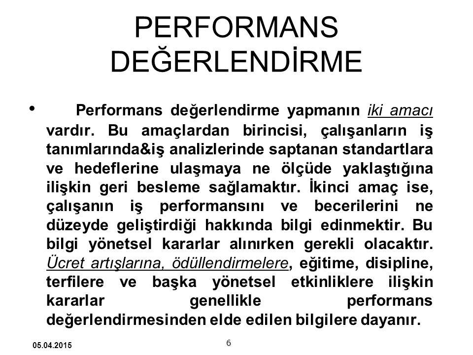 PERFORMANS DEĞERLENDİRME Performans değerlendirme yapmanın iki amacı vardır.