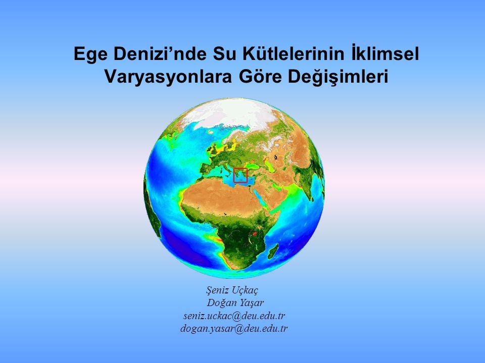 Ege Denizi'nde Su Kütlelerinin İklimsel Varyasyonlara Göre Değişimleri Şeniz Uçkaç Doğan Yaşar seniz.uckac@deu.edu.tr dogan.yasar@deu.edu.tr