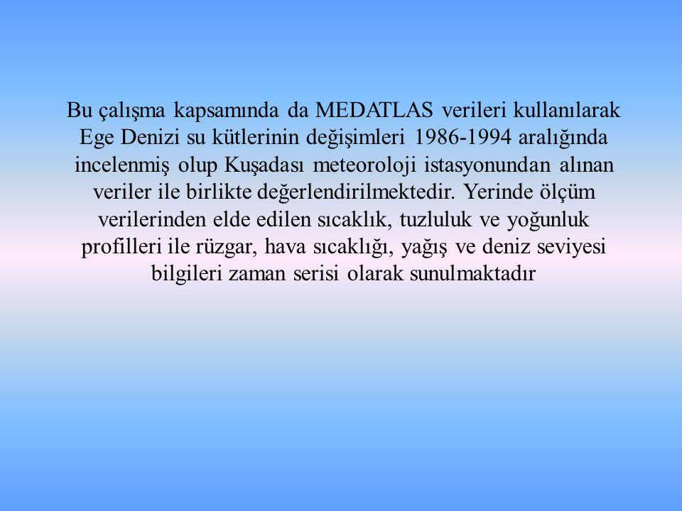 Bu çalışma kapsamında da MEDATLAS verileri kullanılarak Ege Denizi su kütlerinin değişimleri 1986-1994 aralığında incelenmiş olup Kuşadası meteoroloji