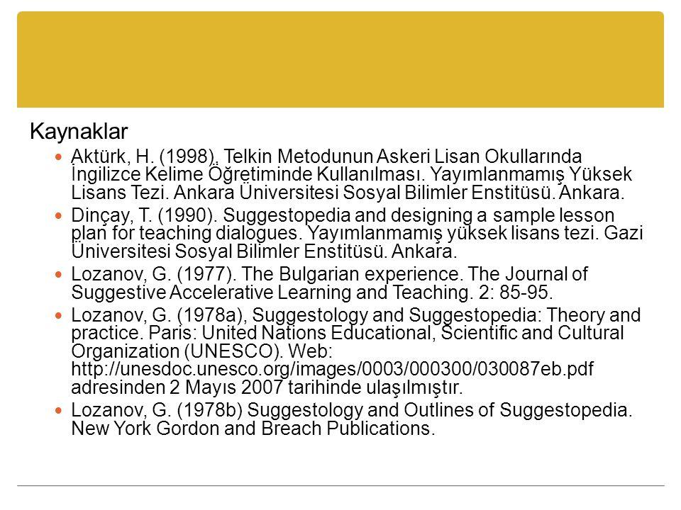 Kaynaklar Aktürk, H. (1998). Telkin Metodunun Askeri Lisan Okullarında İngilizce Kelime Öğretiminde Kullanılması. Yayımlanmamış Yüksek Lisans Tezi. An