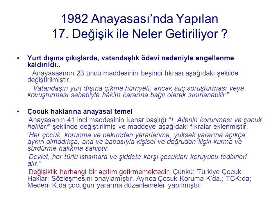 1982 Anayasası'nda Yapılan 17. Değişik ile Neler Getiriliyor ? Yurt dışına çıkışlarda, vatandaşlık ödevi nedeniyle engellenme kaldırıldı.. Anayasasını