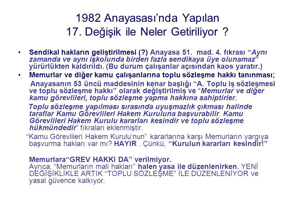"""1982 Anayasası'nda Yapılan 17. Değişik ile Neler Getiriliyor ? Sendikal hakların geliştirilmesi (?) Anayasa 51. mad. 4. fıkrası """"Aynı zamanda ve aynı"""