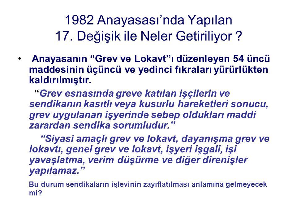 """1982 Anayasası'nda Yapılan 17. Değişik ile Neler Getiriliyor ? Anayasanın """"Grev ve Lokavt""""ı düzenleyen 54 üncü maddesinin üçüncü ve yedinci fıkraları"""