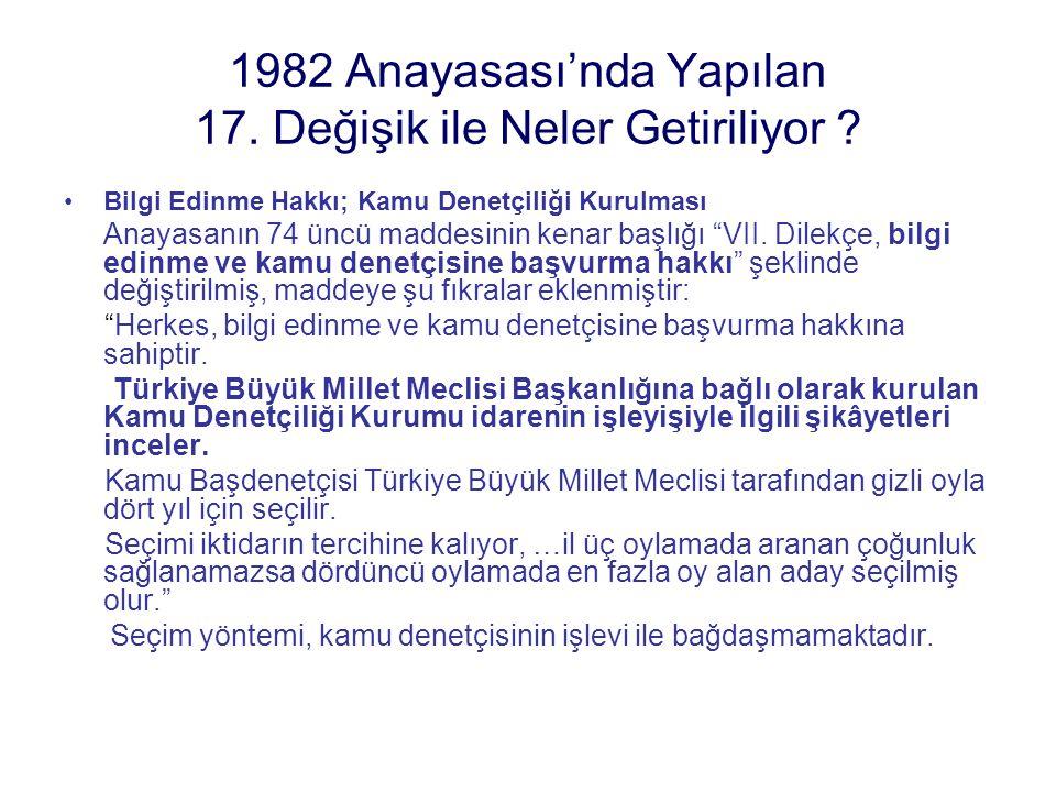 1982 Anayasası'nda Yapılan 17. Değişik ile Neler Getiriliyor ? Bilgi Edinme Hakkı; Kamu Denetçiliği Kurulması Anayasanın 74 üncü maddesinin kenar başl