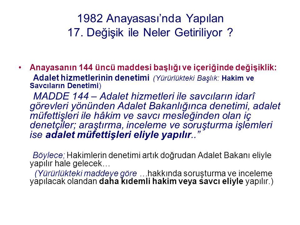 1982 Anayasası'nda Yapılan 17. Değişik ile Neler Getiriliyor ? Anayasanın 144 üncü maddesi başlığı ve içeriğinde değişiklik: Adalet hizmetlerinin dene