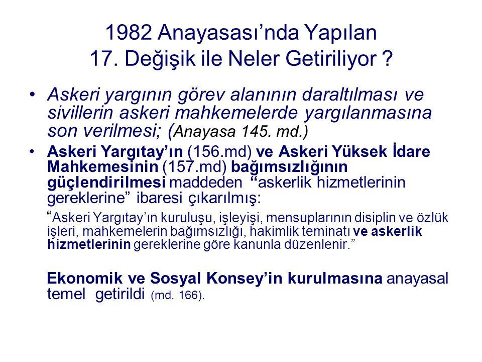 1982 Anayasası'nda Yapılan 17. Değişik ile Neler Getiriliyor ? Askeri yargının görev alanının daraltılması ve sivillerin askeri mahkemelerde yargılanm