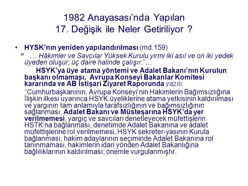 """1982 Anayasası'nda Yapılan 17. Değişik ile Neler Getiriliyor ? HYSK'nın yeniden yapılandırılması (md.159) """" … Hâkimler ve Savcılar Yüksek Kurulu yirmi"""